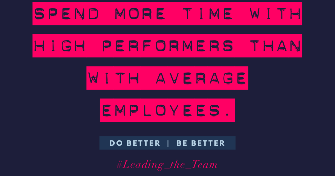 Spend time with high performers and not with average employees