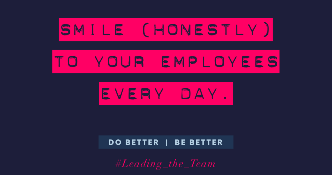 smile honestly to your employees every day