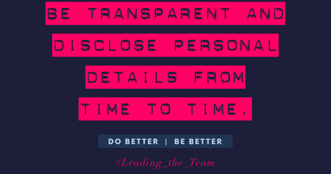 Be transparent and disclose personal details from time to time